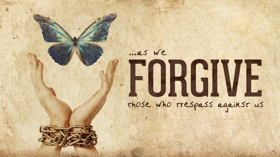 ..as we FORGIVE those who trespass against us