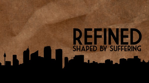 Refined: Shaped by Suffering