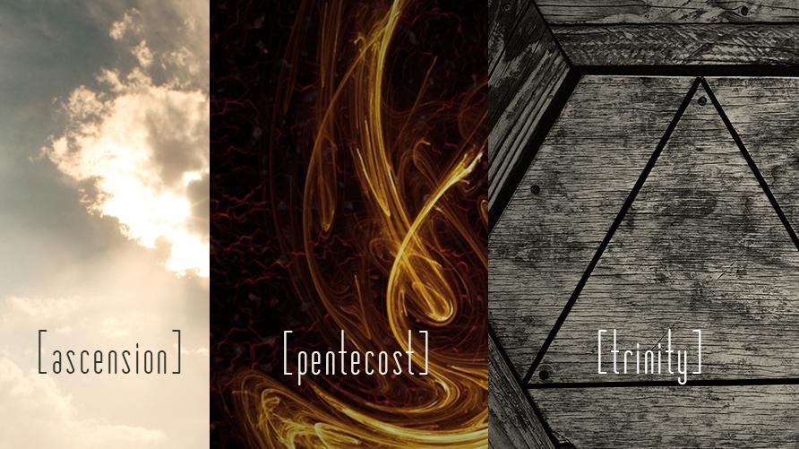 Ascension/Pentecost/Trinity
