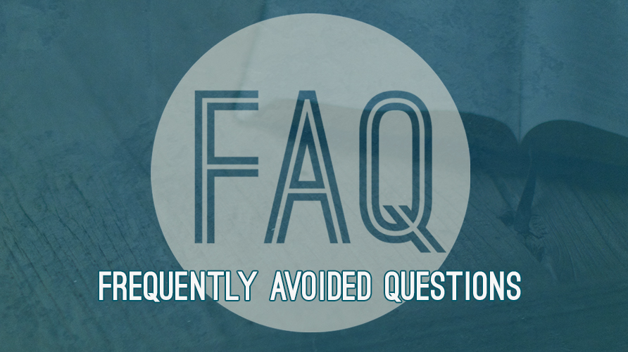 FAQ: Frequently Avoided Questions