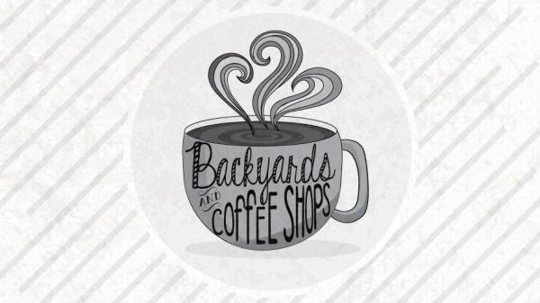 Backyards & Coffee Shops