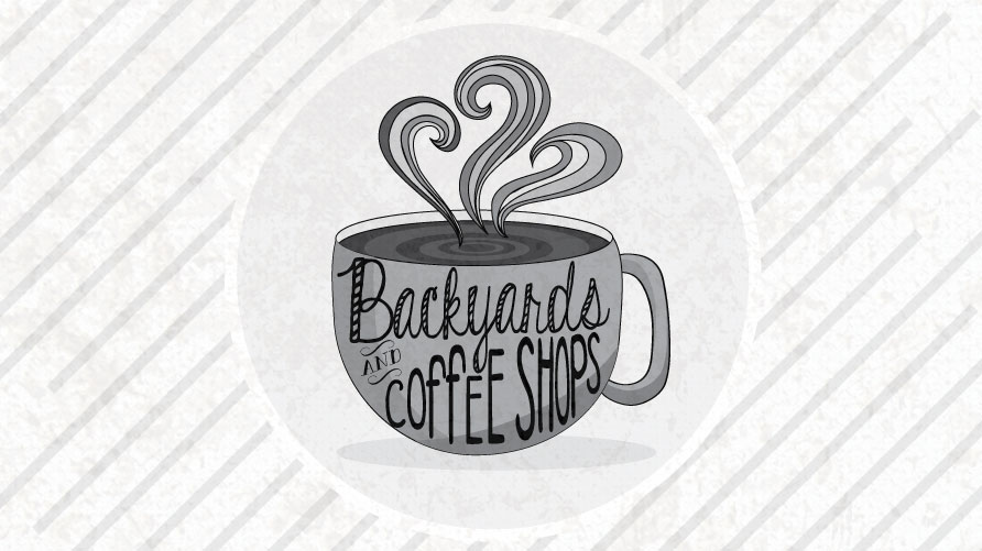 Backyards & Coffee Shops