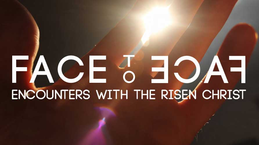 FACE to FACE: Encounters with the Risen Christ