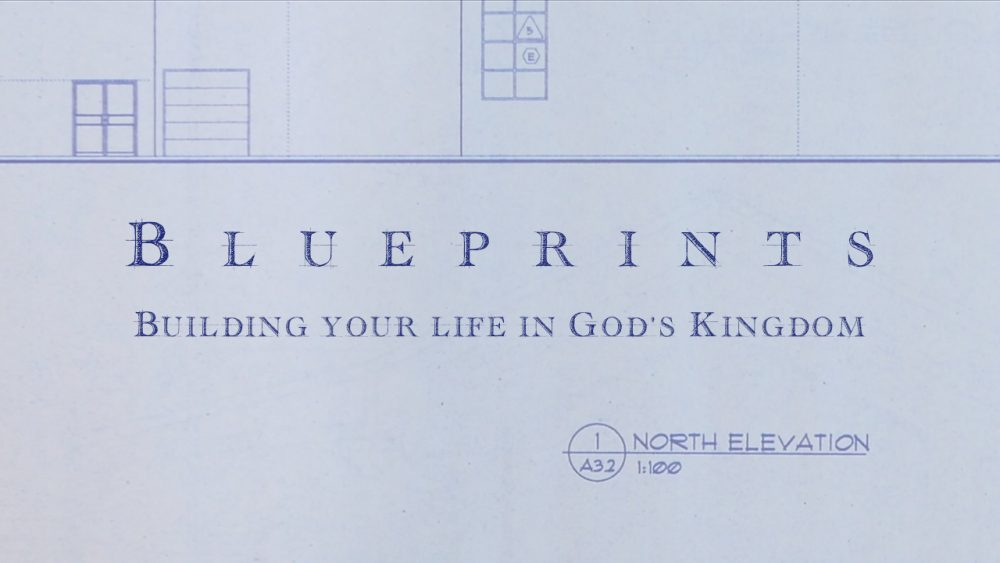 Blueprints: Building Your Life in God\'s Kingdom