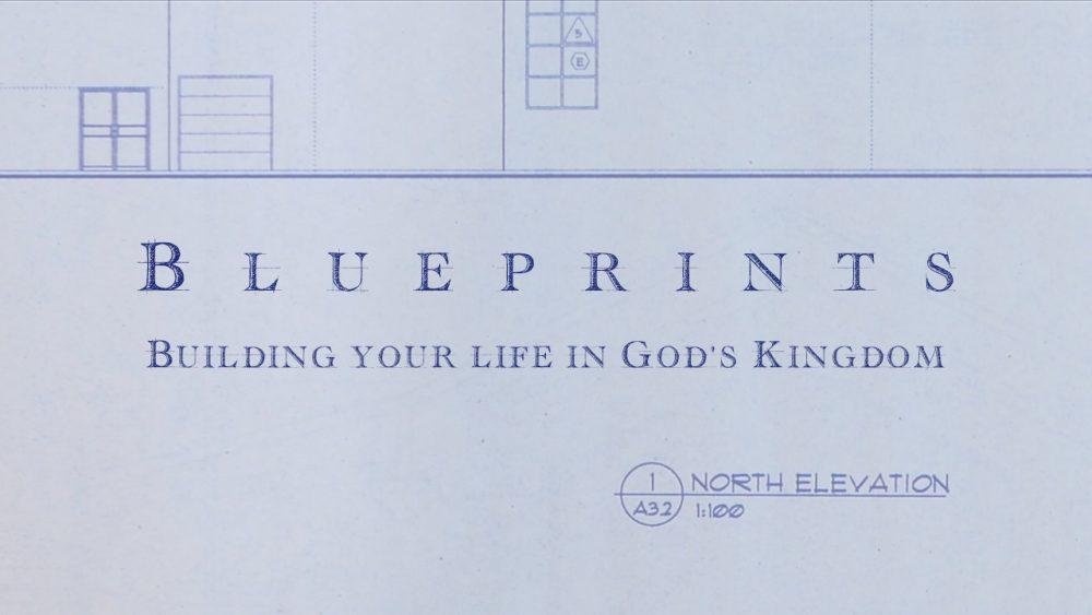 Blueprints: Building Your Life in God\'s Kingdom