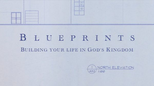 Blueprints: Building Your Life in God's Kingdom