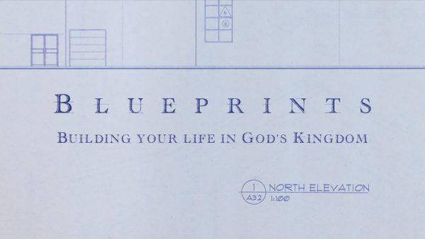 Blueprints: Building Your Life in God's Kingdom
