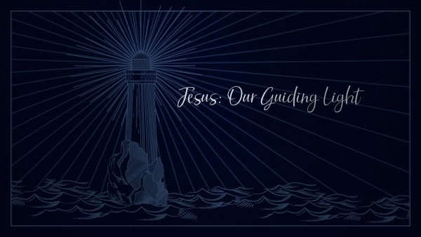 Jesus: Our Guiding Light